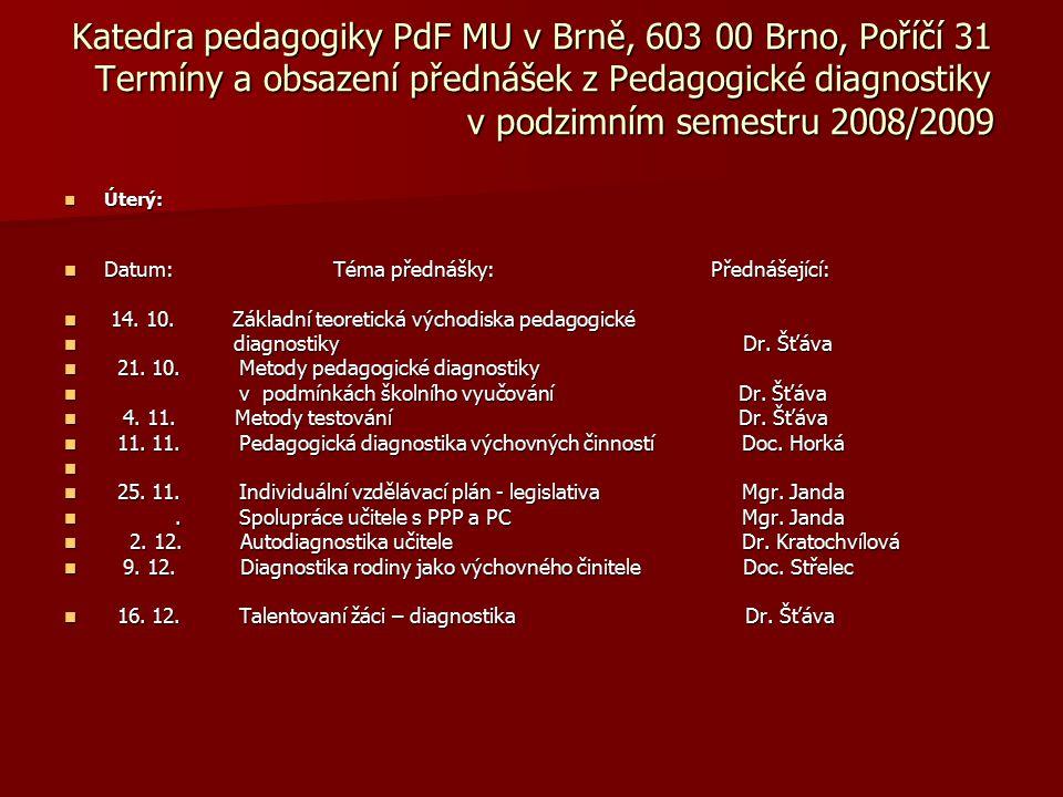 Katedra pedagogiky PdF MU v Brně, 603 00 Brno, Poříčí 31 Termíny a obsazení přednášek z Pedagogické diagnostiky v podzimním semestru 2008/2009