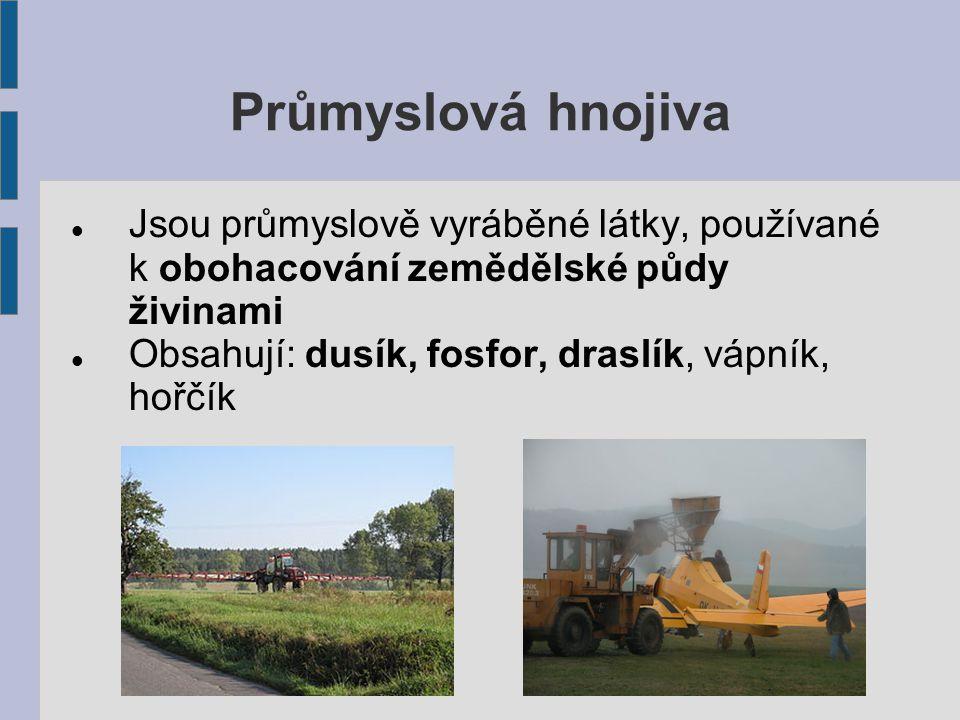 Průmyslová hnojiva Jsou průmyslově vyráběné látky, používané k obohacování zemědělské půdy živinami.
