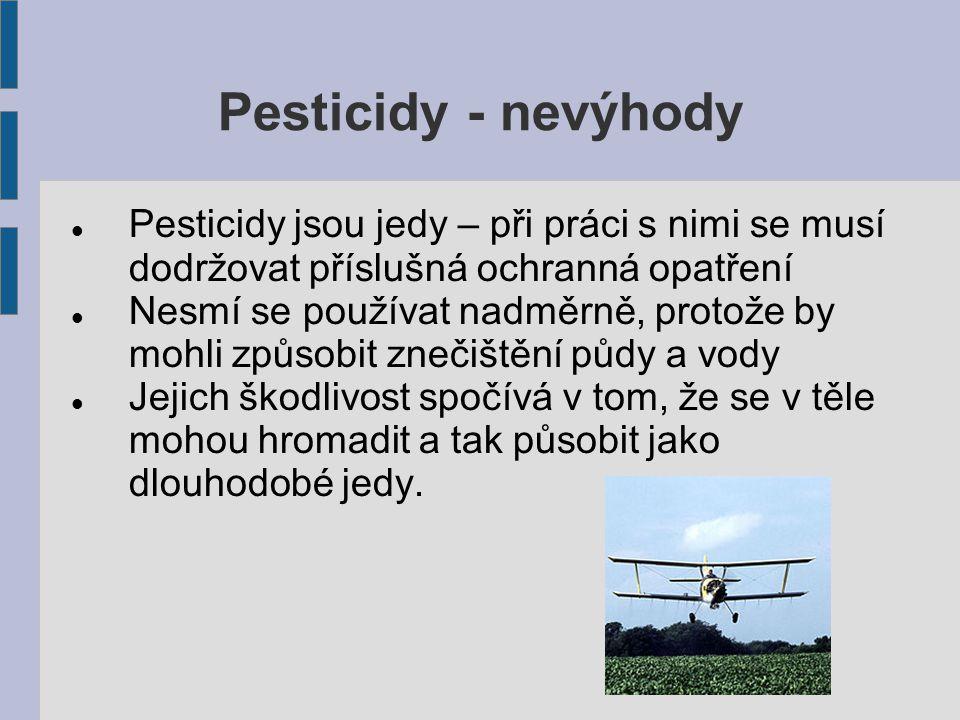 Pesticidy - nevýhody Pesticidy jsou jedy – při práci s nimi se musí dodržovat příslušná ochranná opatření.