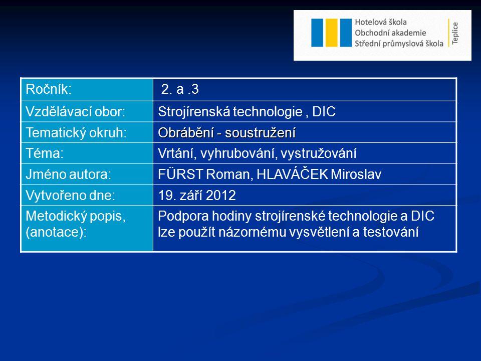 Ročník: 2. a .3. Vzdělávací obor: Strojírenská technologie , DIC. Tematický okruh: Obrábění - soustružení.