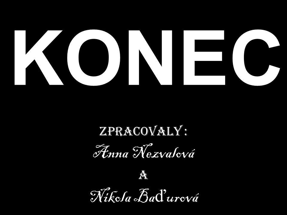 Zpracovaly : Anna Nezvalová A Nikola Baďurová