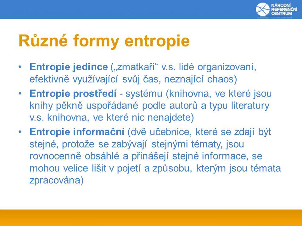 """Různé formy entropie Entropie jedince (""""zmatkaři v.s. lidé organizovaní, efektivně využívající svůj čas, neznající chaos)"""