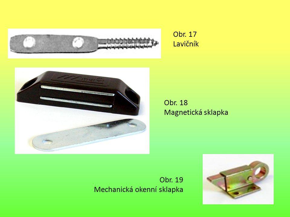 Obr. 17 Lavičník Obr. 18 Magnetická sklapka Obr. 19 Mechanická okenní sklapka
