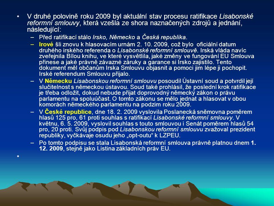 V druhé polovině roku 2009 byl aktuální stav procesu ratifikace Lisabonské reformní smlouvy, která vzešla ze shora naznačených zdrojů a jednání, následující: