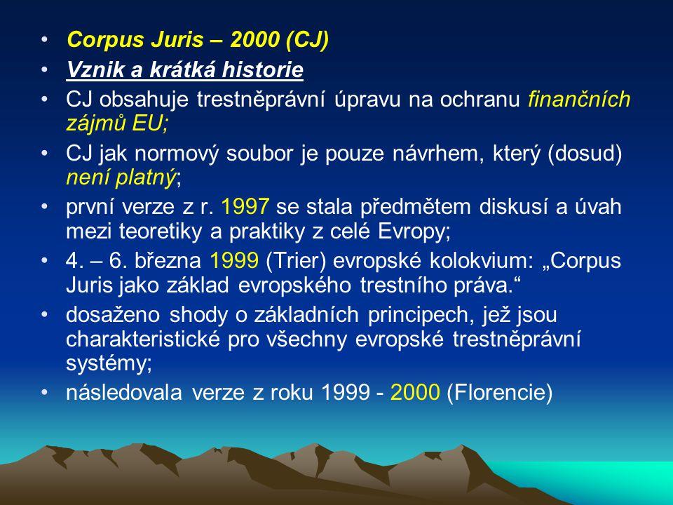 Corpus Juris – 2000 (CJ) Vznik a krátká historie. CJ obsahuje trestněprávní úpravu na ochranu finančních zájmů EU;