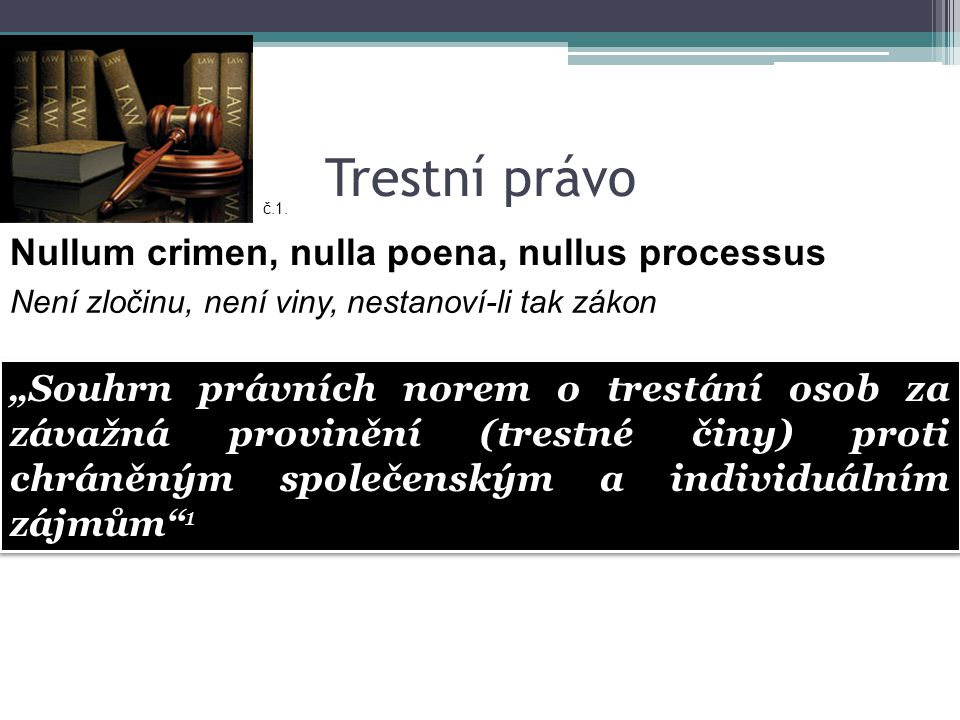 Trestní právo Nullum crimen, nulla poena, nullus processus
