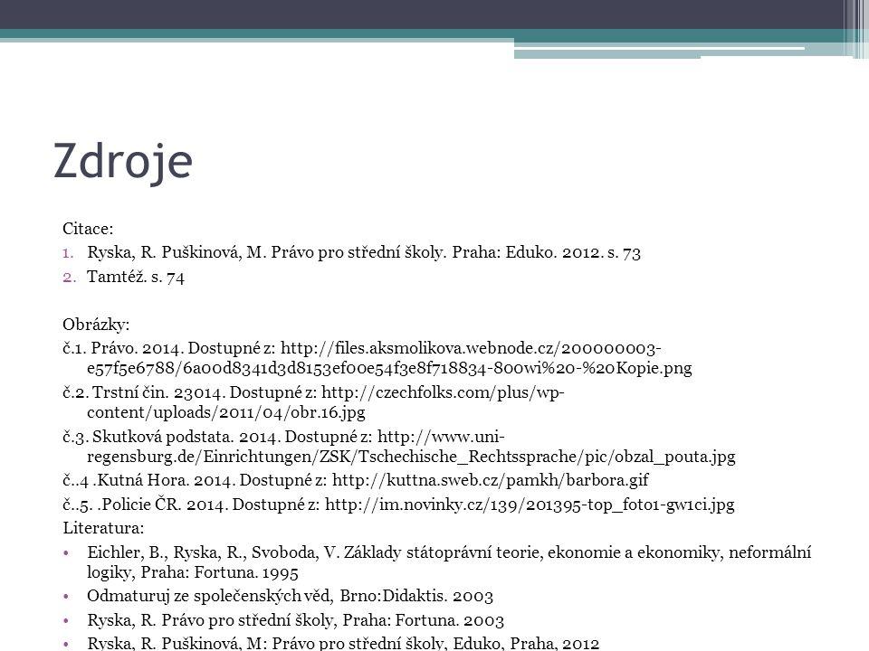 Zdroje Citace: Ryska, R. Puškinová, M. Právo pro střední školy. Praha: Eduko. 2012. s. 73. Tamtéž. s. 74.