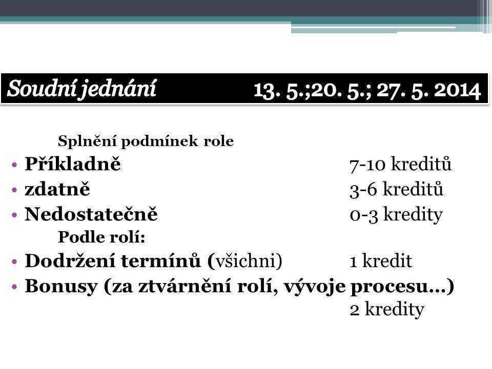 Soudní jednání 13. 5.;20. 5.; 27. 5. 2014 Příkladně 7-10 kreditů