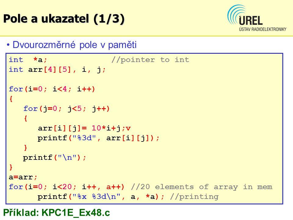 Pole a ukazatel (1/3) Dvourozměrné pole v paměti Příklad: KPC1E_Ex48.c