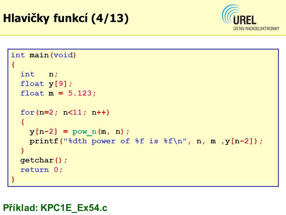 Hlavičky funkcí (4/13) Příklad: KPC1E_Ex54.c int main(void) { int n;