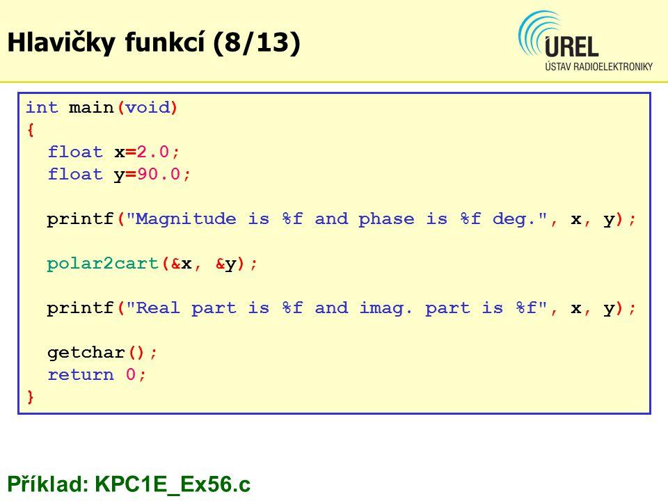 Hlavičky funkcí (8/13) Příklad: KPC1E_Ex56.c int main(void) {