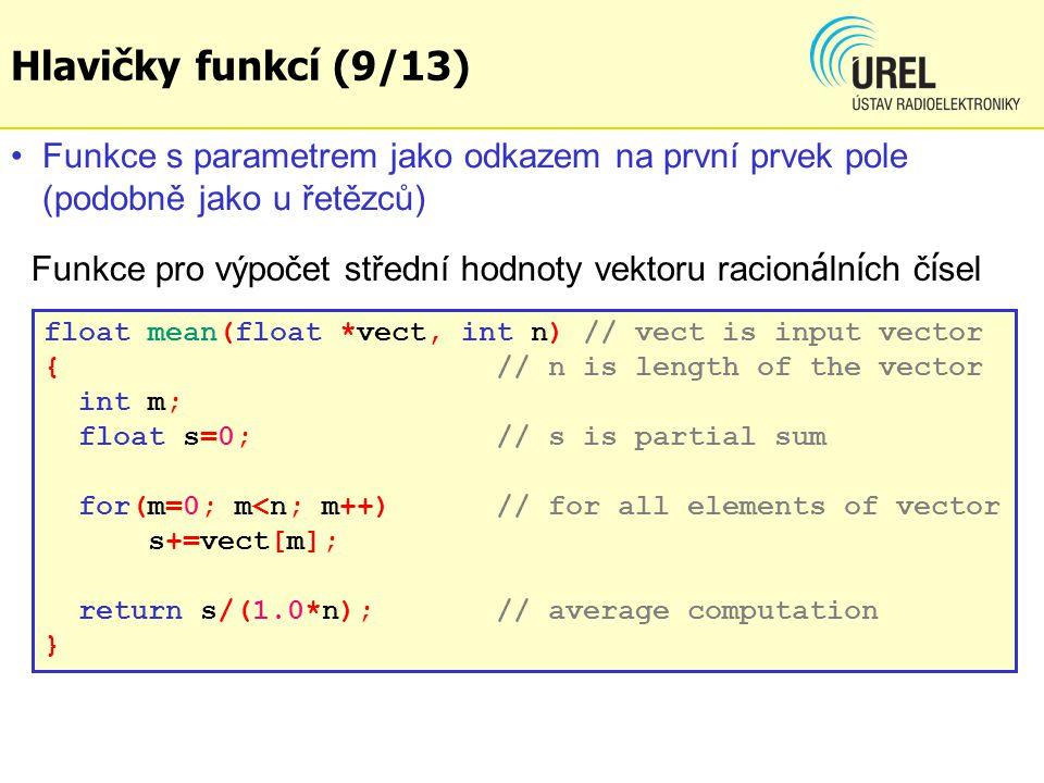 Hlavičky funkcí (9/13) Funkce s parametrem jako odkazem na první prvek pole (podobně jako u řetězců)