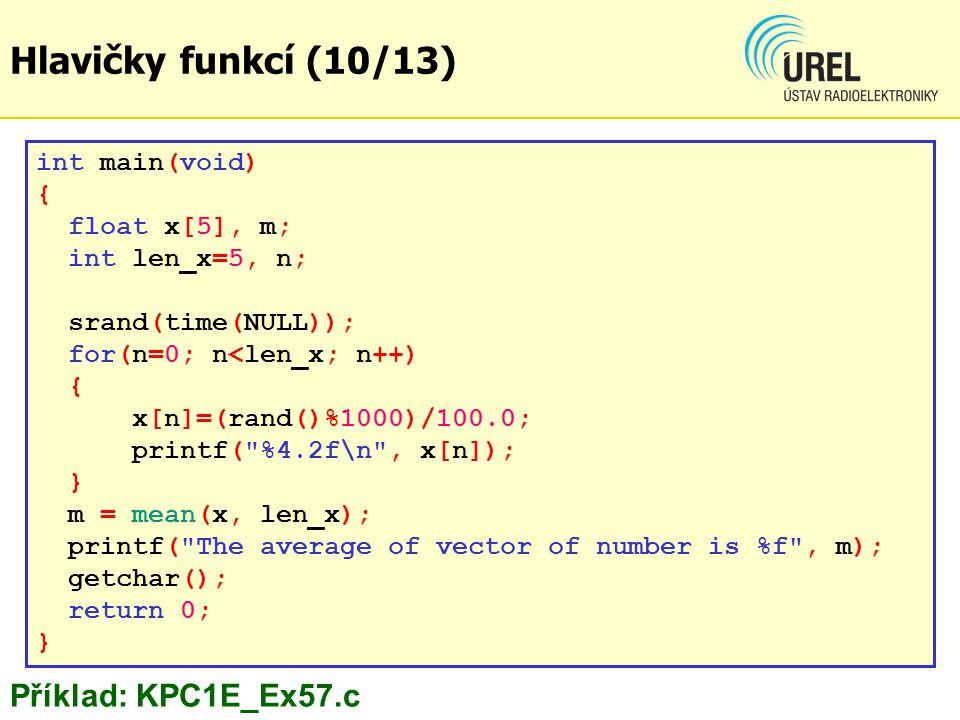 Hlavičky funkcí (10/13) Příklad: KPC1E_Ex57.c int main(void) {