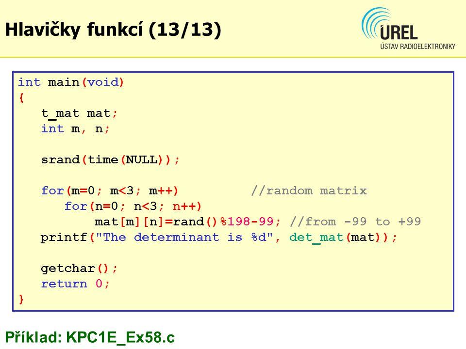 Hlavičky funkcí (13/13) Příklad: KPC1E_Ex58.c int main(void) {