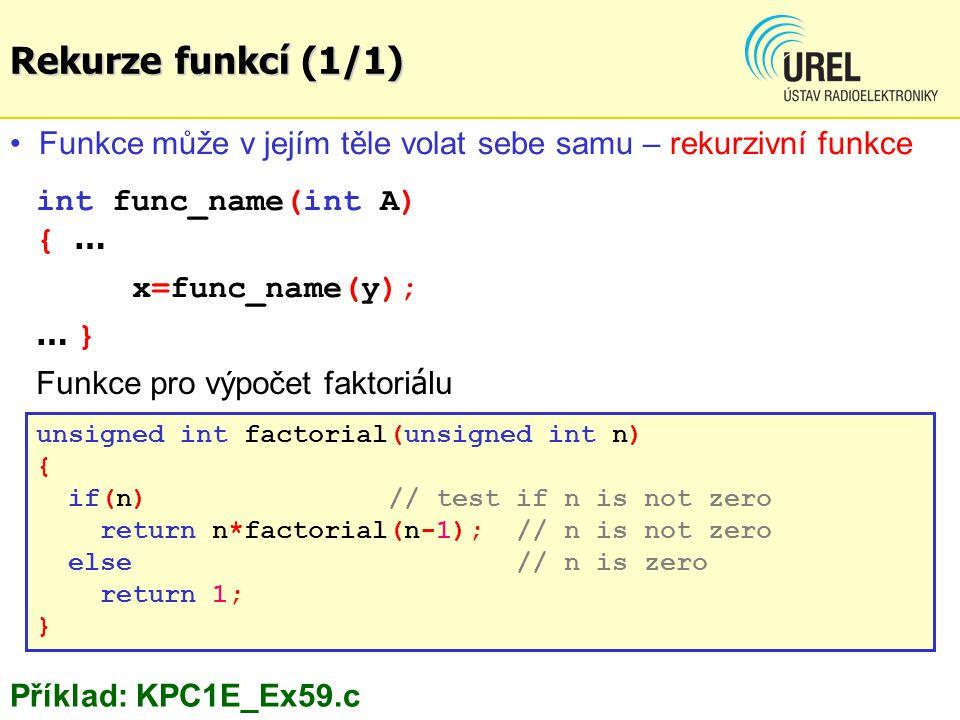 Rekurze funkcí (1/1) Funkce může v jejím těle volat sebe samu – rekurzivní funkce. int func_name(int A) { …