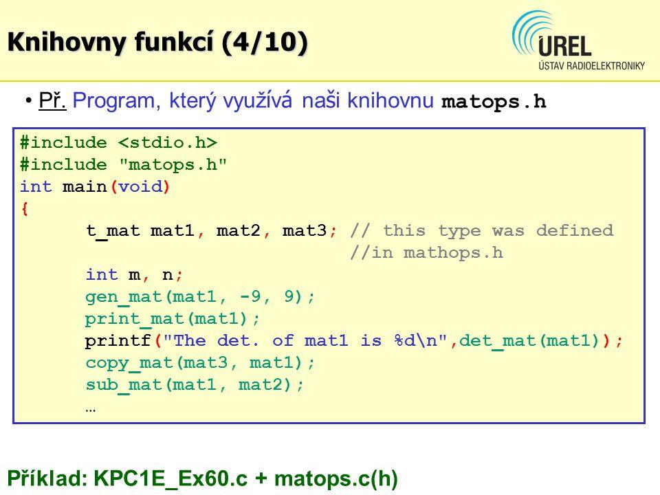 Knihovny funkcí (4/10) Př. Program, který využívá naši knihovnu matops.h. #include <stdio.h> #include matops.h