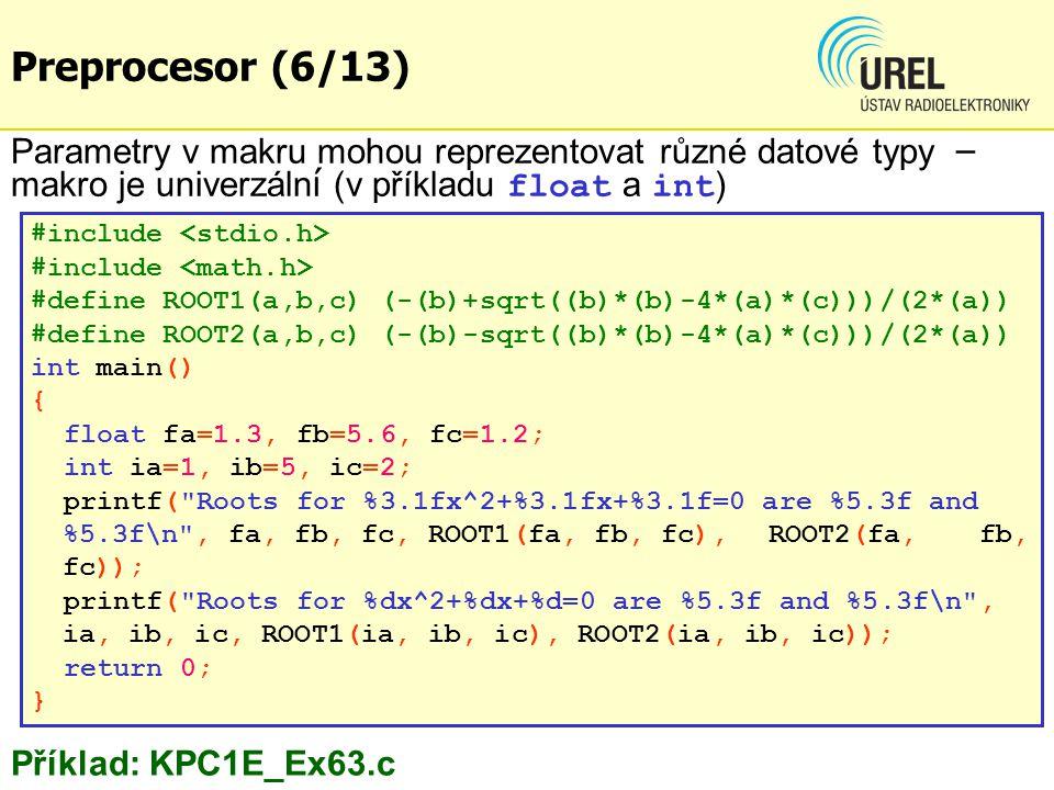 Preprocesor (6/13) Parametry v makru mohou reprezentovat různé datové typy – makro je univerzální (v příkladu float a int)