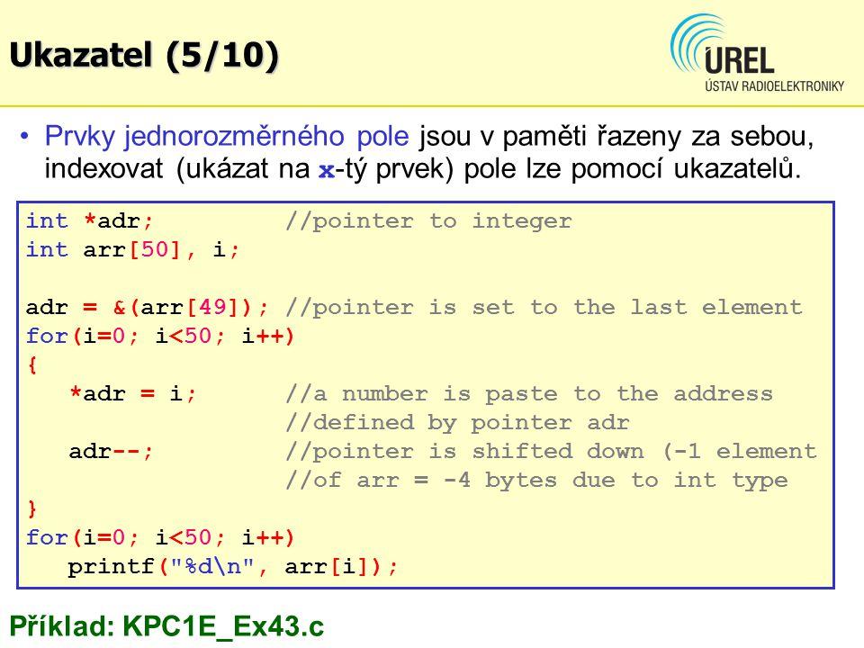 Ukazatel (5/10) Prvky jednorozměrného pole jsou v paměti řazeny za sebou, indexovat (ukázat na x-tý prvek) pole lze pomocí ukazatelů.