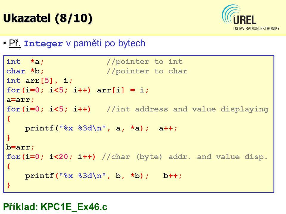 Ukazatel (8/10) Př. Integer v paměti po bytech Příklad: KPC1E_Ex46.c