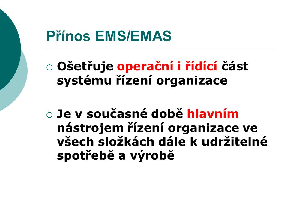 Přínos EMS/EMAS Ošetřuje operační i řídící část systému řízení organizace.