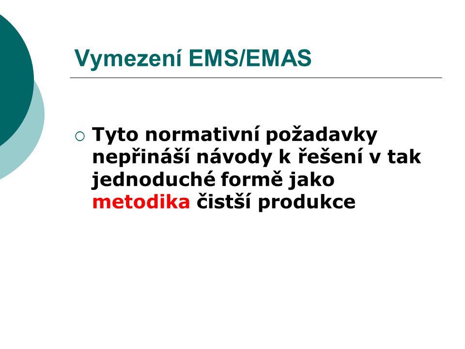 Vymezení EMS/EMAS Tyto normativní požadavky nepřináší návody k řešení v tak jednoduché formě jako metodika čistší produkce.
