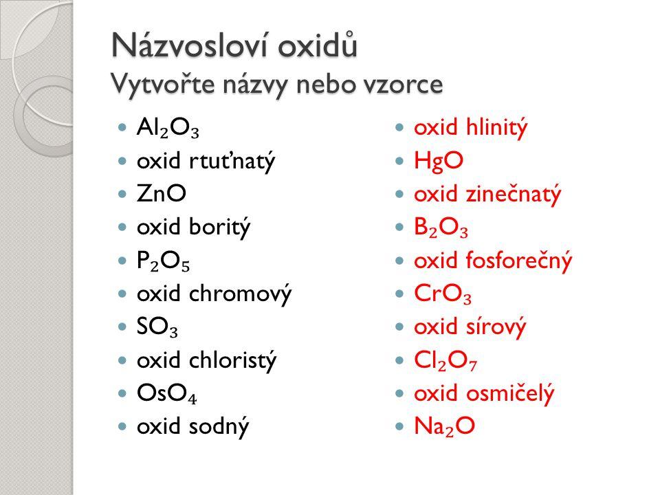Názvosloví oxidů Vytvořte názvy nebo vzorce
