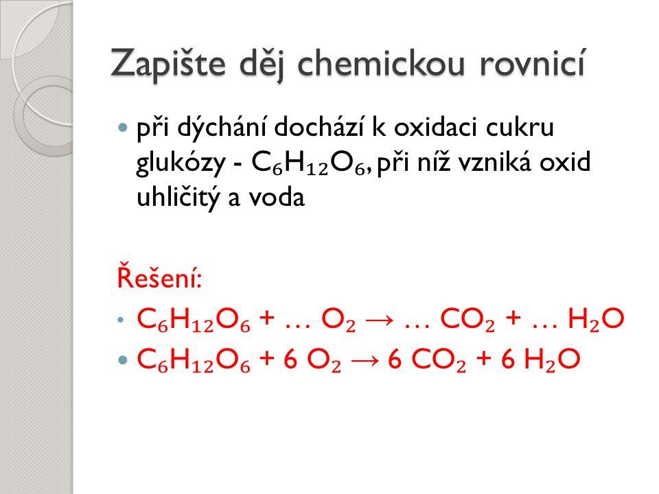 Zapište děj chemickou rovnicí