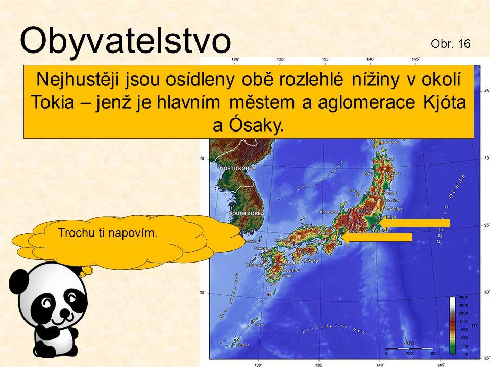 Obyvatelstvo Obr. 16. Nejhustěji jsou osídleny obě rozlehlé nížiny v okolí Tokia – jenž je hlavním městem a aglomerace Kjóta a Ósaky.