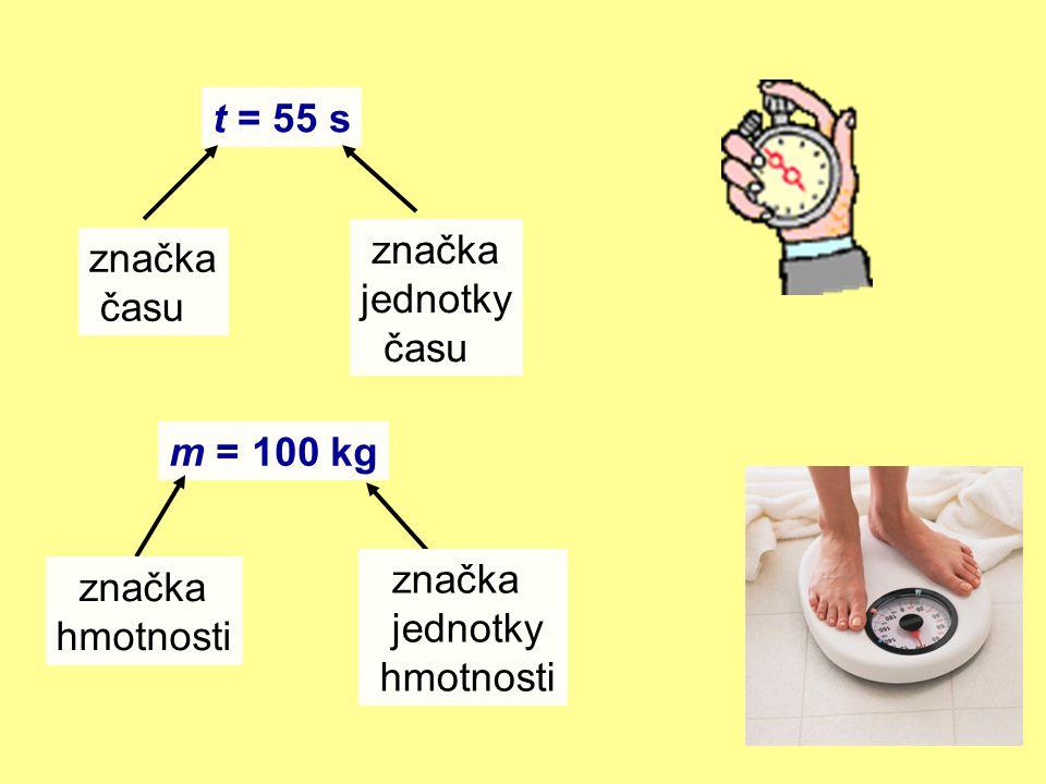 t = 55 s značka jednotky času značka času m = 100 kg značka jednotky hmotnosti značka hmotnosti