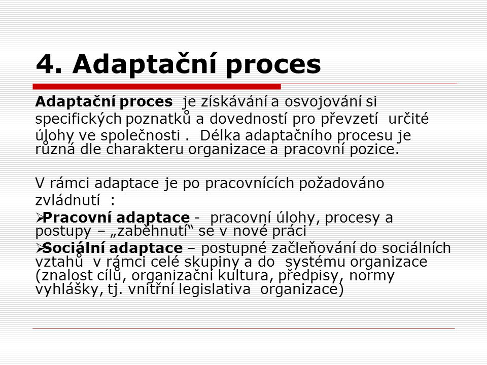 4. Adaptační proces Adaptační proces je získávání a osvojování si
