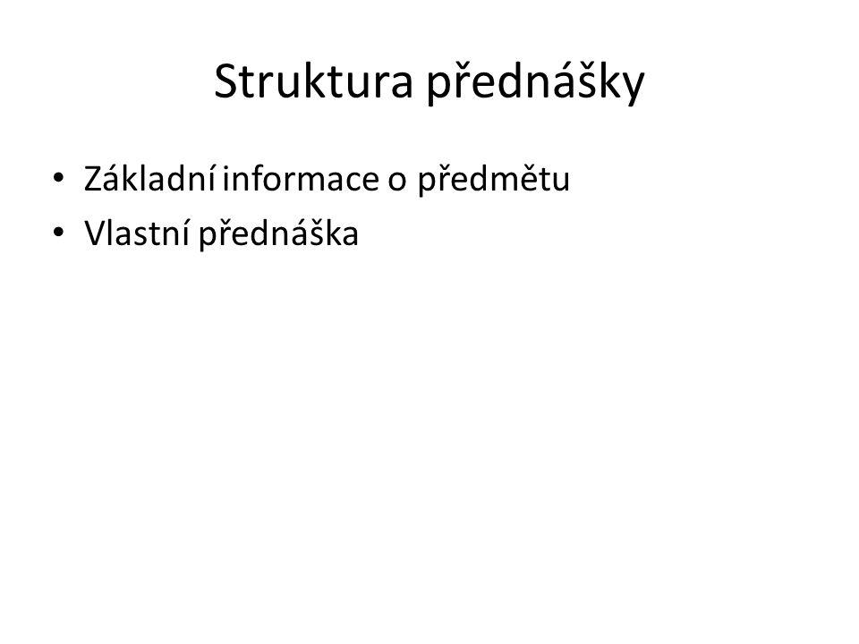 Struktura přednášky Základní informace o předmětu Vlastní přednáška