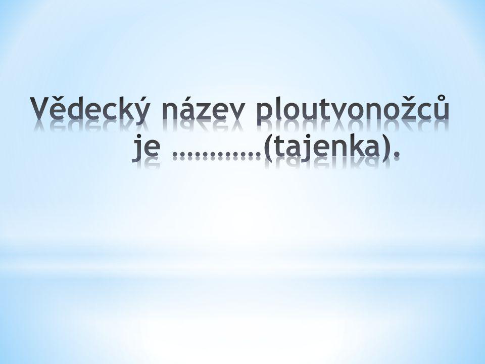 Vědecký název ploutvonožců je …………(tajenka).
