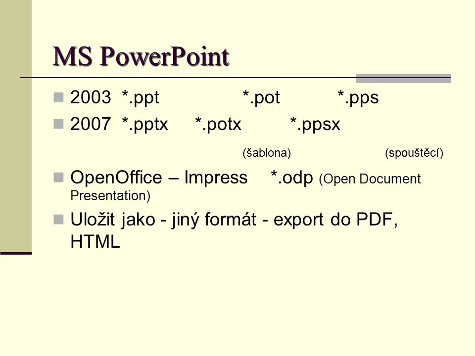 MS PowerPoint 2003 *.ppt *.pot *.pps 2007 *.pptx *.potx *.ppsx
