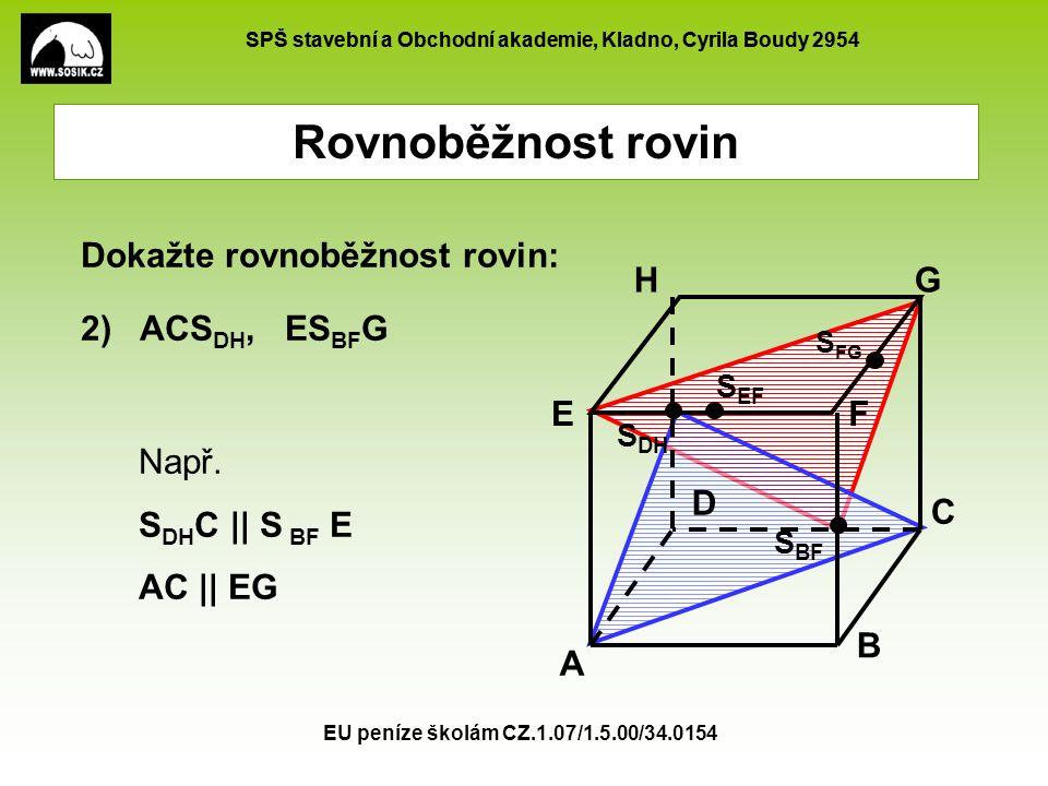 Rovnoběžnost rovin Dokažte rovnoběžnost rovin: 2) ACSDH, ESBFG A B C D