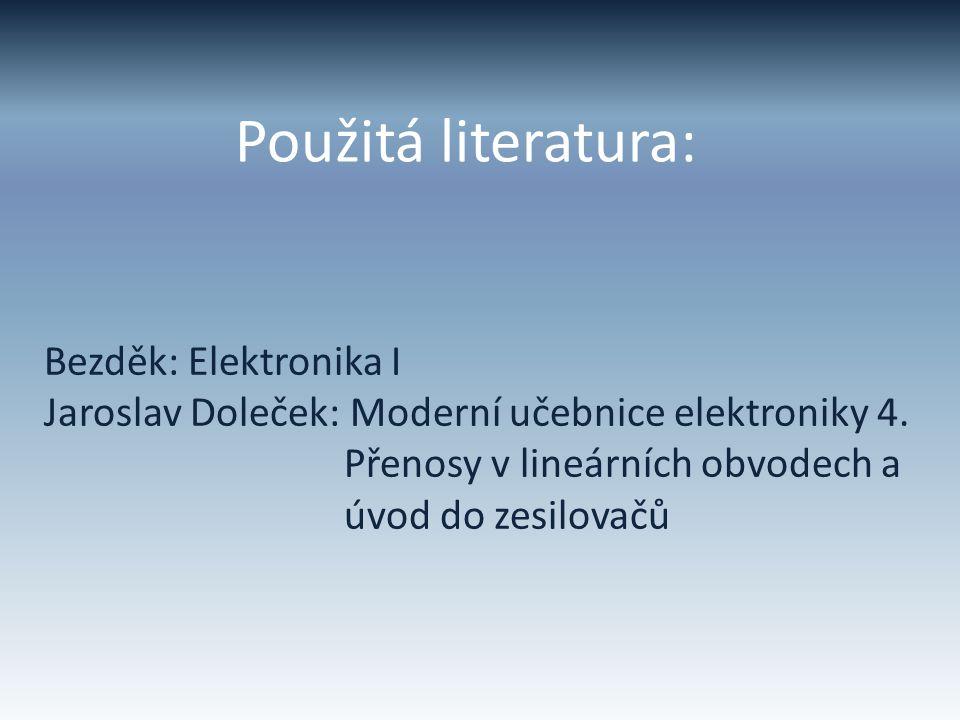 Použitá literatura: Bezděk: Elektronika I