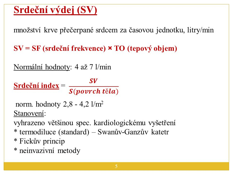 Srdeční výdej (SV) množství krve přečerpané srdcem za časovou jednotku, litry/min. SV = SF (srdeční frekvence) × TO (tepový objem)