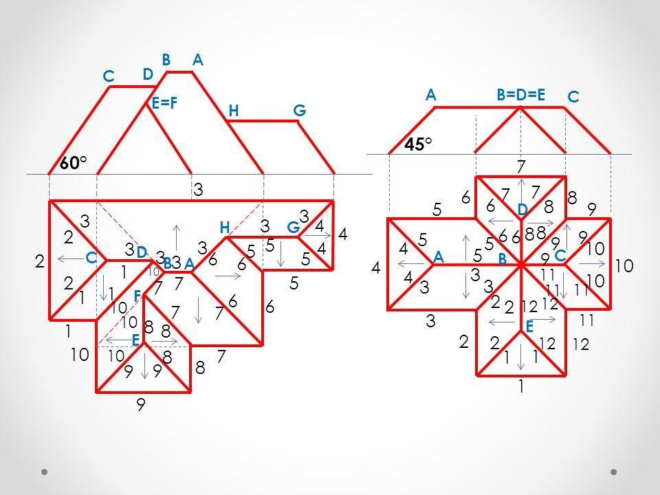 B A. C. D. A. B=D=E. C. E=F. H. G. 45° 60° 7. 3. 7. 6. 7. 8. 5. 6. D. 8. 9. 3.