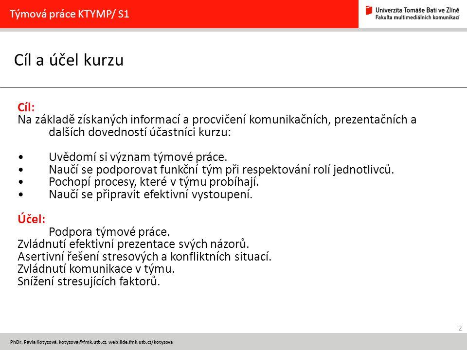 Týmová práce KTYMP/ S1 Cíl a účel kurzu. Cíl: