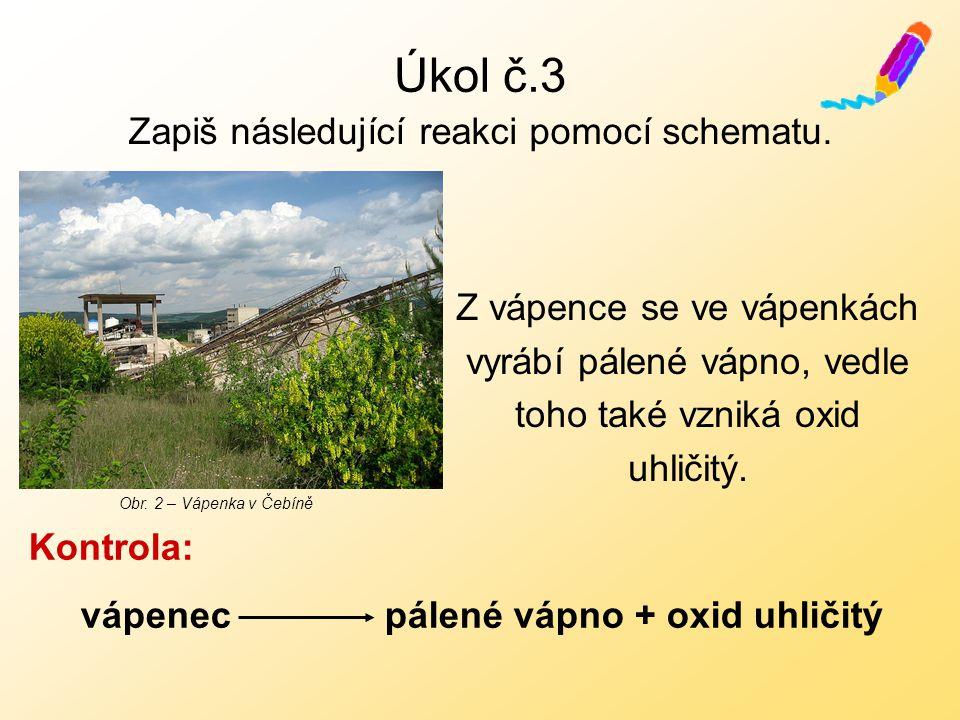 Úkol č.3 Zapiš následující reakci pomocí schematu.