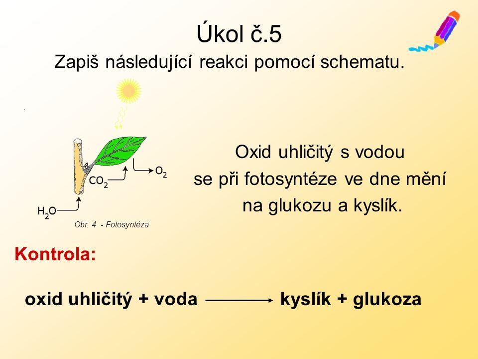 Úkol č.5 Zapiš následující reakci pomocí schematu.