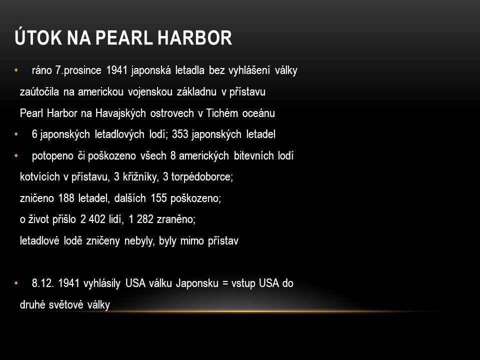 Útok na Pearl Harbor ráno 7.prosince 1941 japonská letadla bez vyhlášení války. zaútočila na americkou vojenskou základnu v přístavu.
