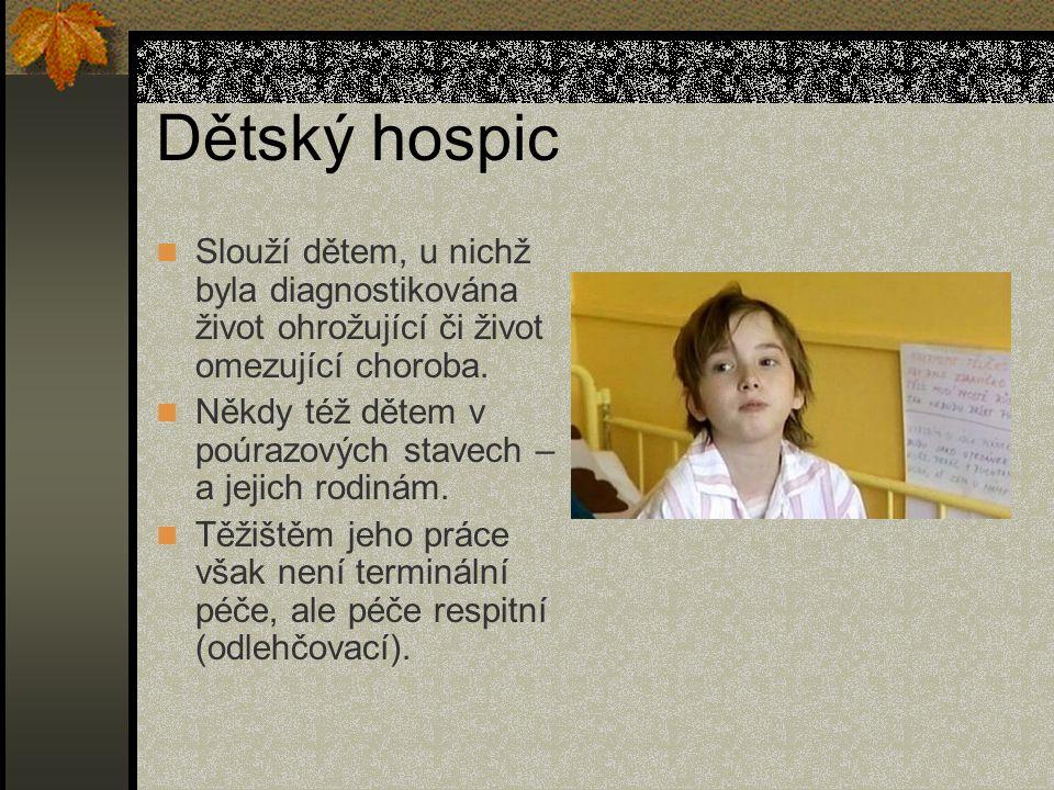 Dětský hospic Slouží dětem, u nichž byla diagnostikována život ohrožující či život omezující choroba.