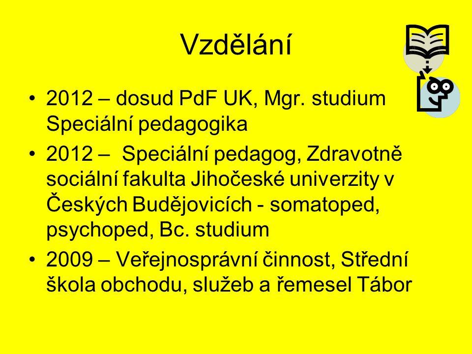 Vzdělání 2012 – dosud PdF UK, Mgr. studium Speciální pedagogika