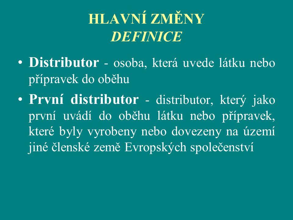 HLAVNÍ ZMĚNY DEFINICE Distributor - osoba, která uvede látku nebo přípravek do oběhu.