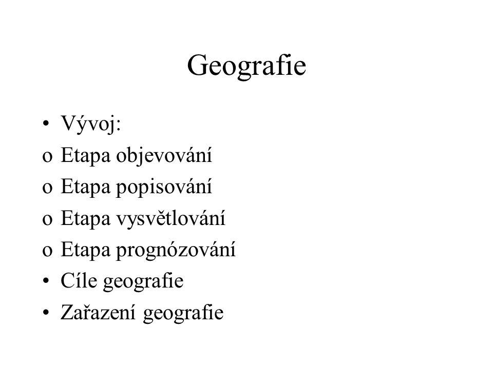 Geografie Vývoj: Etapa objevování Etapa popisování Etapa vysvětlování