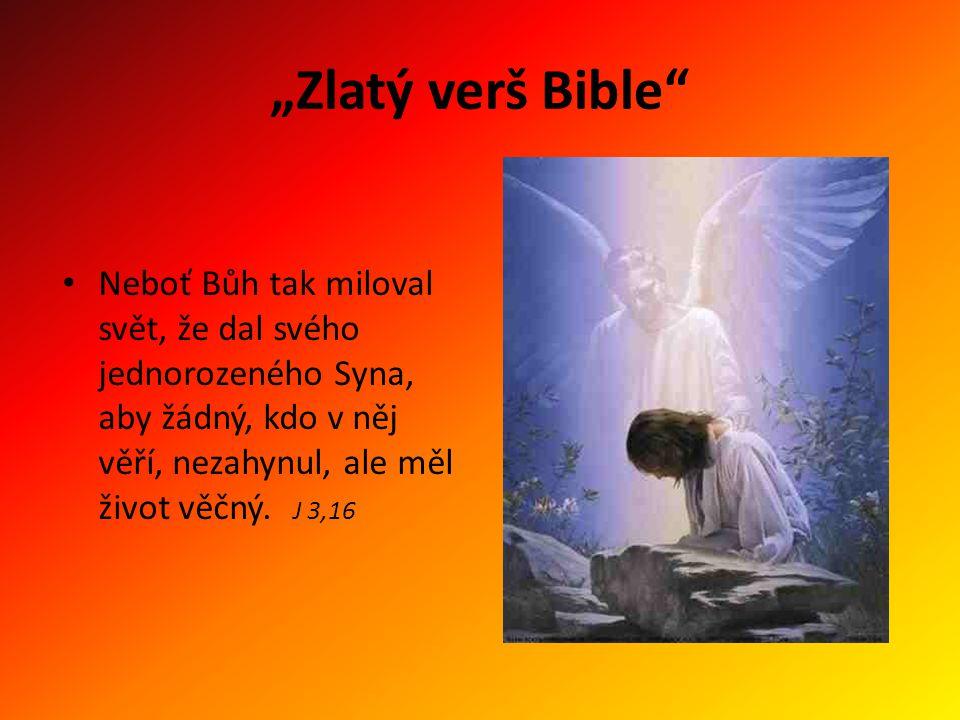 """""""Zlatý verš Bible Neboť Bůh tak miloval svět, že dal svého jednorozeného Syna, aby žádný, kdo v něj věří, nezahynul, ale měl život věčný."""