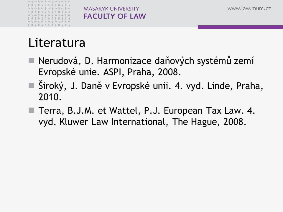 Literatura Nerudová, D. Harmonizace daňových systémů zemí Evropské unie. ASPI, Praha, 2008.