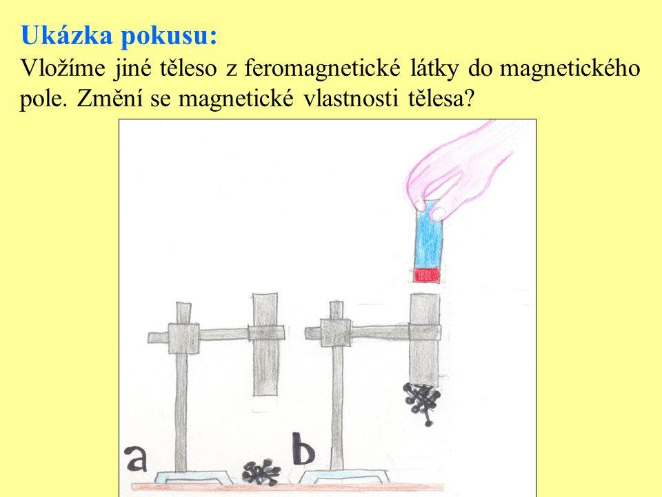 Ukázka pokusu: Vložíme jiné těleso z feromagnetické látky do magnetického.