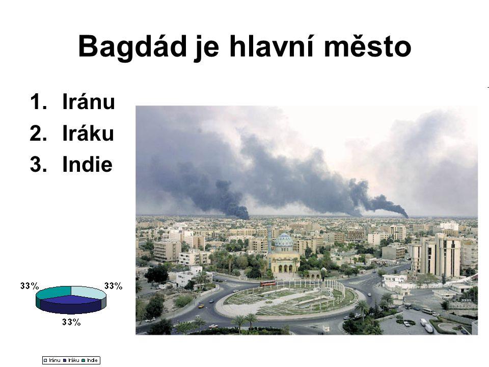 Bagdád je hlavní město Iránu Iráku Indie