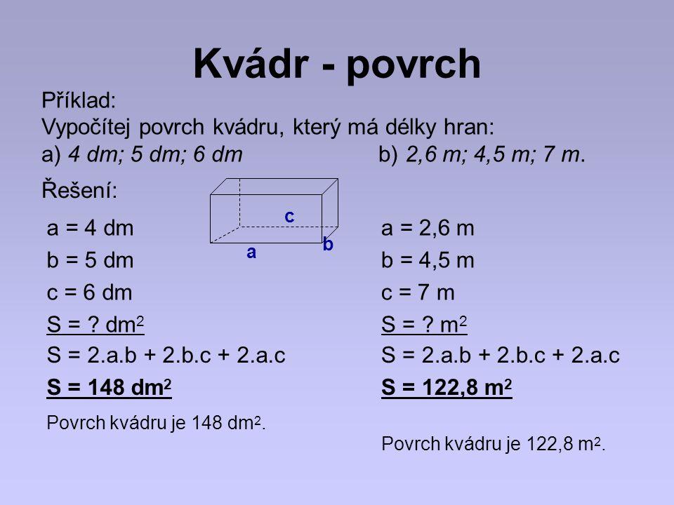 Kvádr - povrch Příklad: Vypočítej povrch kvádru, který má délky hran: